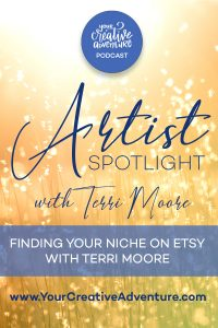 In this episode, Terri Moore shares how she didn't have success on Etsy until she found her niche.