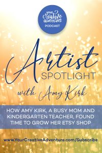 Do you think you're too busy to pursue selling your art? Amy Kirk is a mom of 7 children and a kindergarten teacher and shares in today's episode how she found time to grow her Etsy shop.